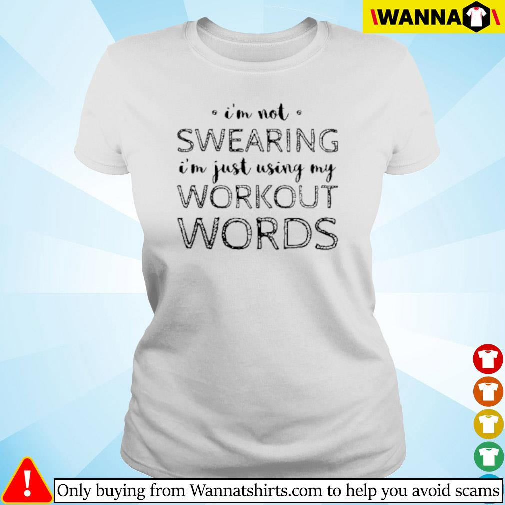 I'm not swearing I'm just using my workout words sihrt Ladies tee