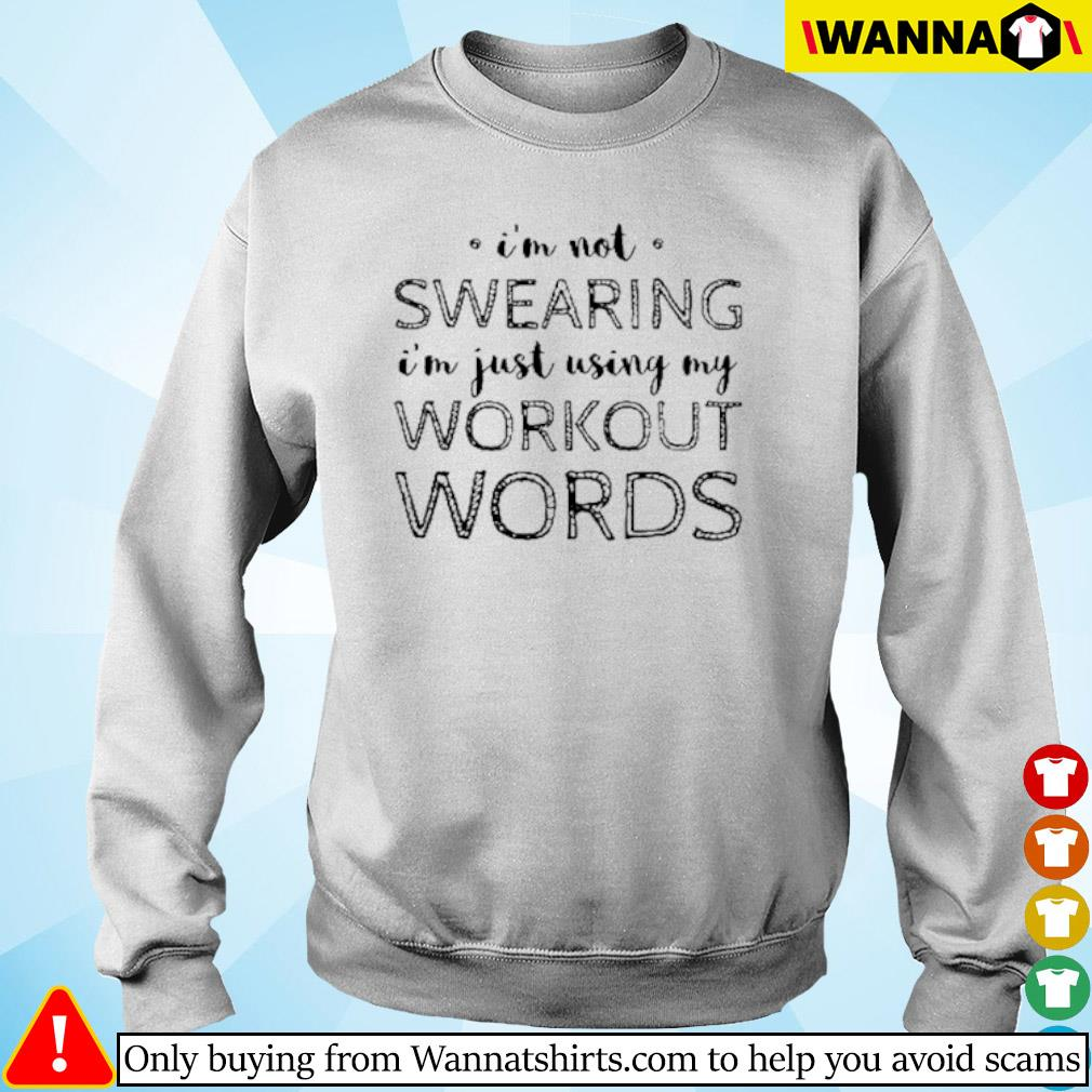 I'm not swearing I'm just using my workout words sihrt Sweater