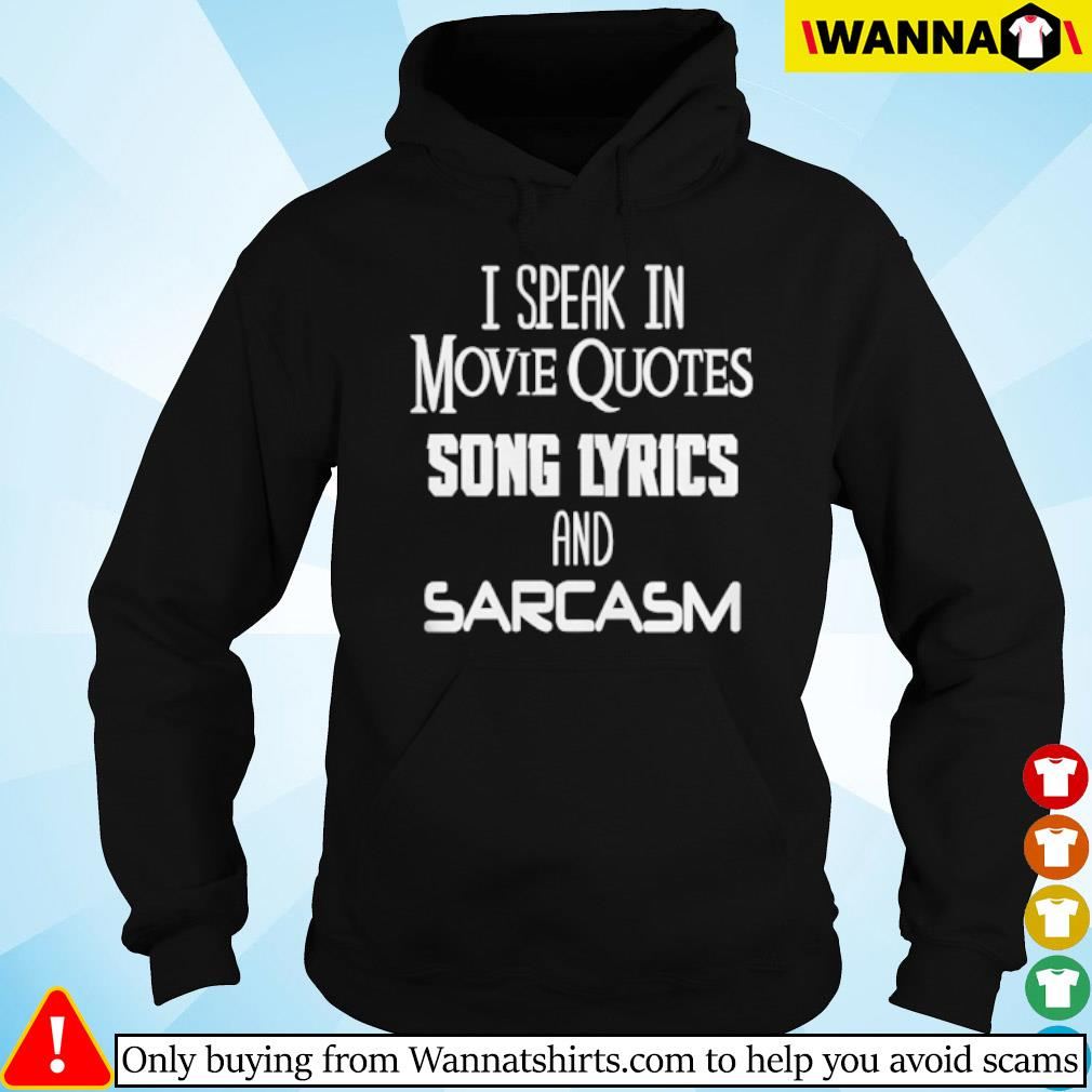 I speak in movie Quotes Song Lyrics and Sarcasm s Hoodie