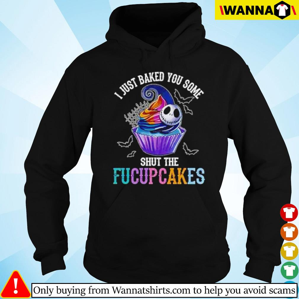 Jack Skellington and bake I just baked you some shut the Fucupcakes s Hoodie