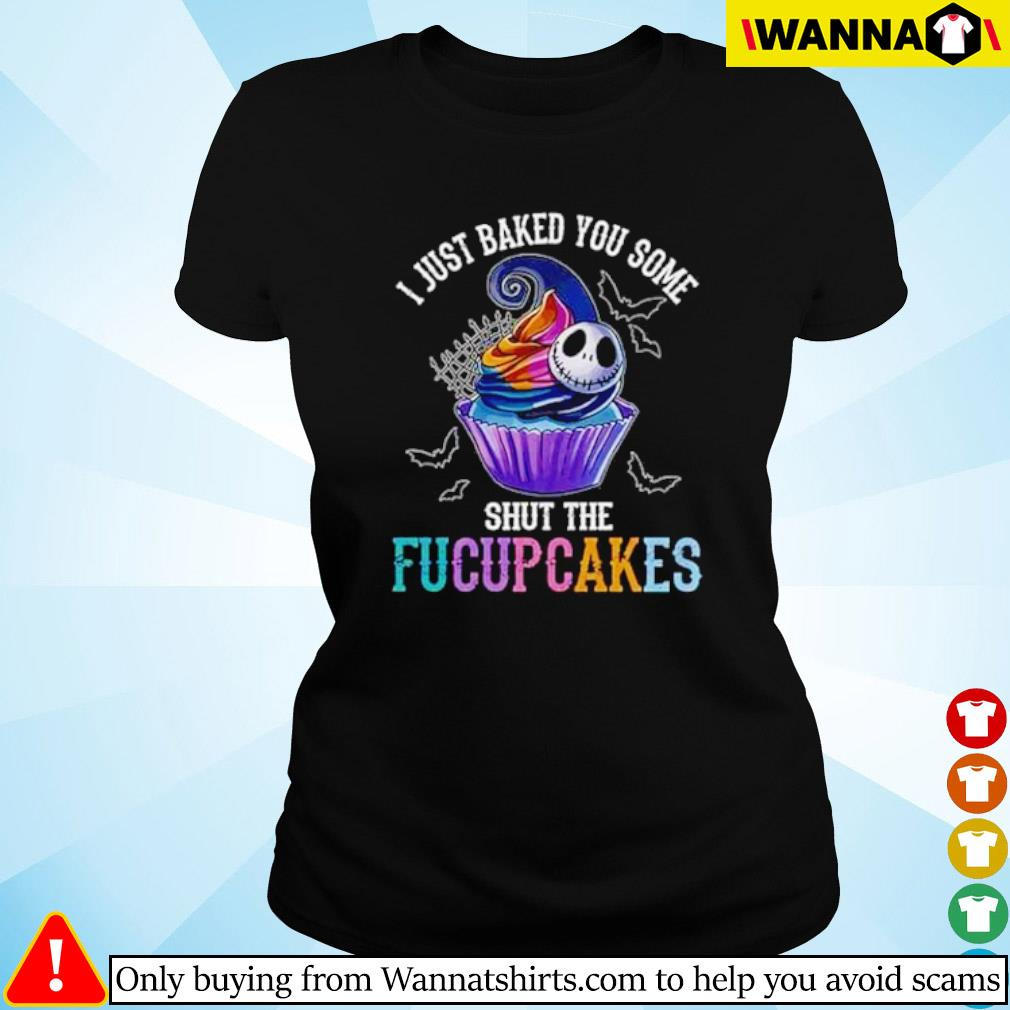 Jack Skellington and bake I just baked you some shut the Fucupcakes s Ladies tee
