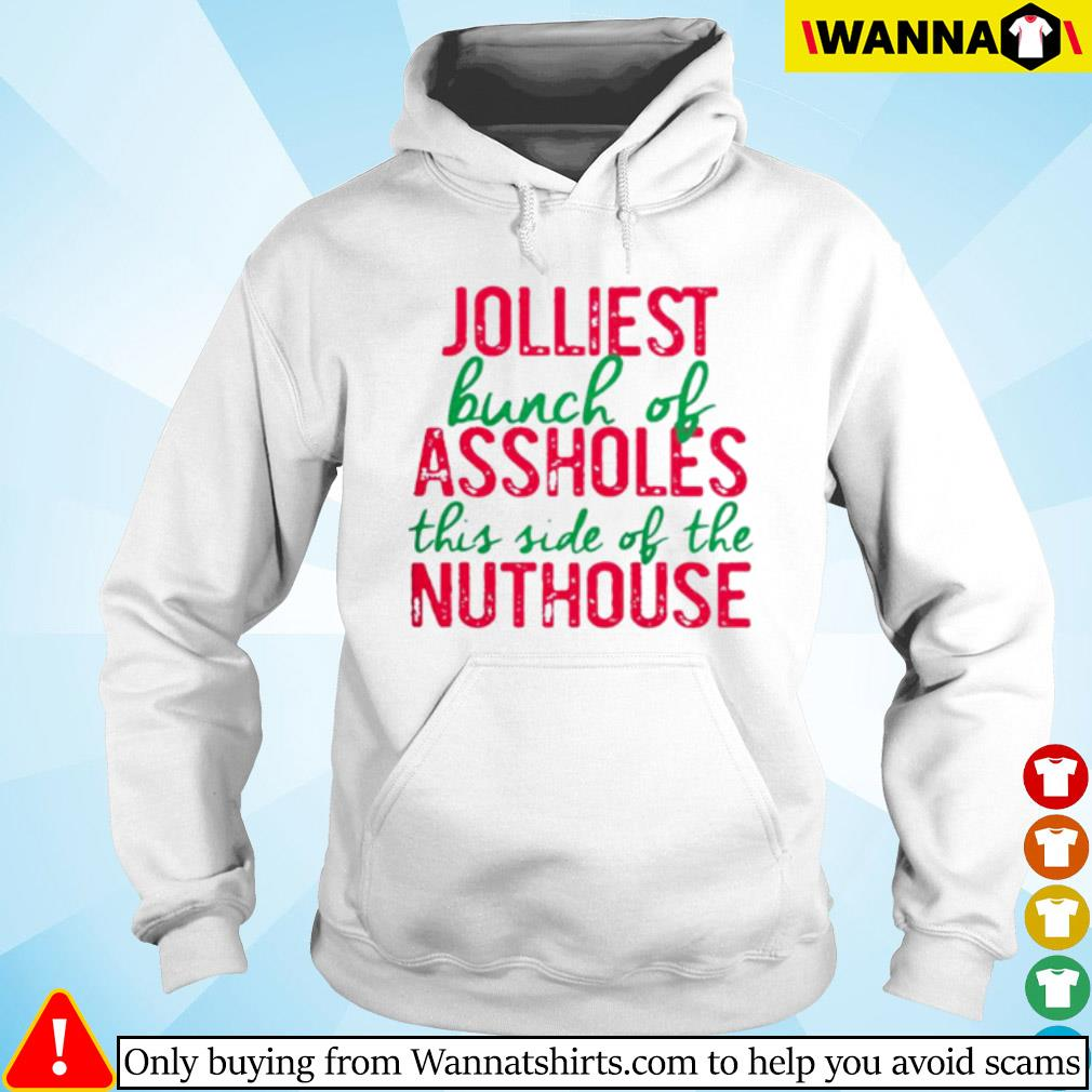 Jolliest bunch of assholes this side of the nuthouse Christmas sweater Hoodie