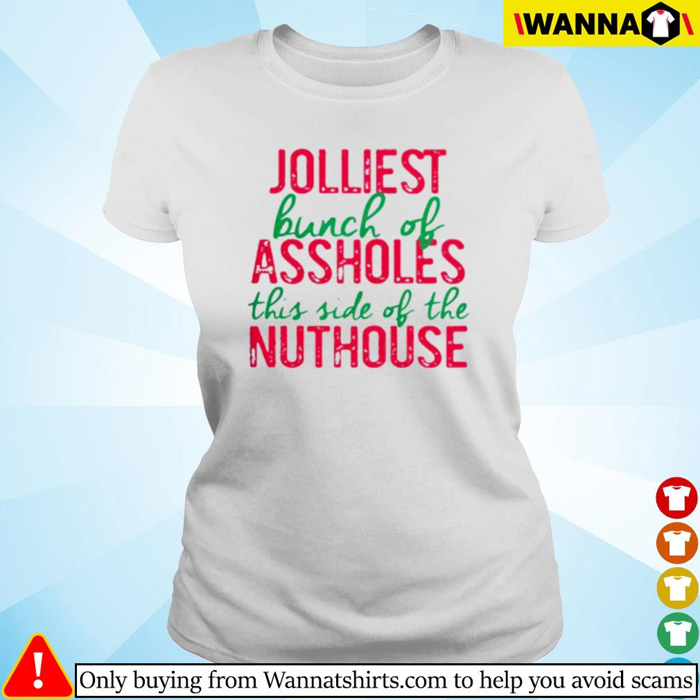 Jolliest bunch of assholes this side of the nuthouse Christmas sweater Ladies tee
