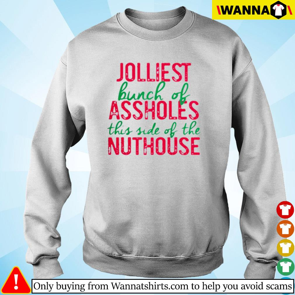 Jolliest bunch of assholes this side of the nuthouse Christmas sweater