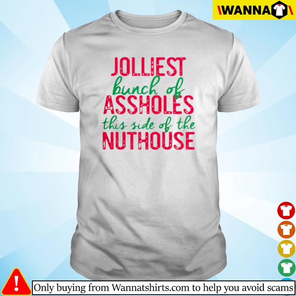 Jolliest bunch of assholes this side of the nuthouse Christmas sweater shirt