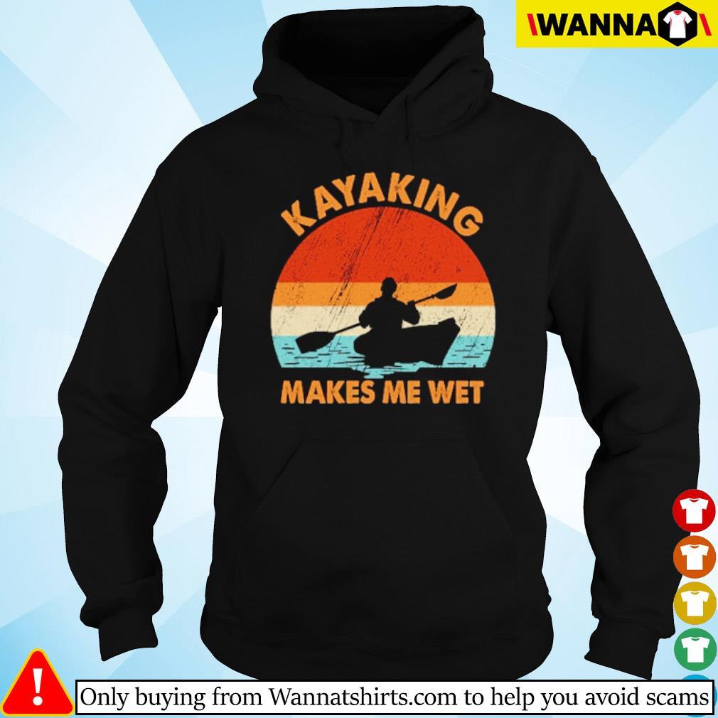 Kayaking makes me wet vintage s Hoodie