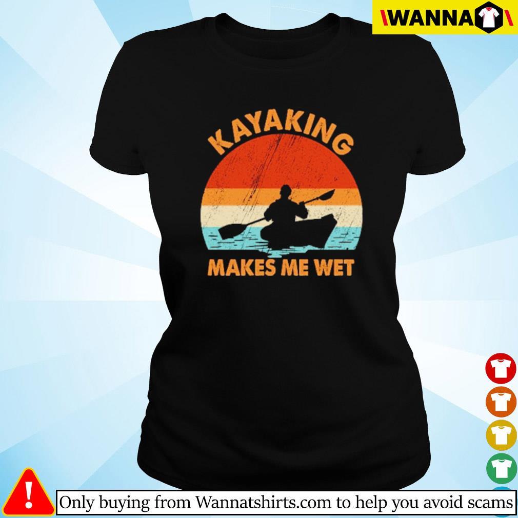 Kayaking makes me wet vintage s Ladies tee