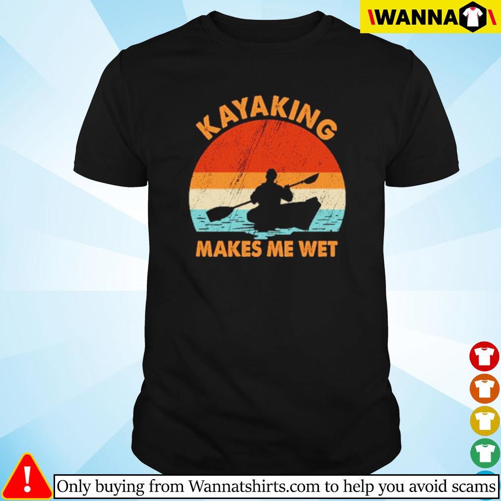 Kayaking makes me wet vintage shirt