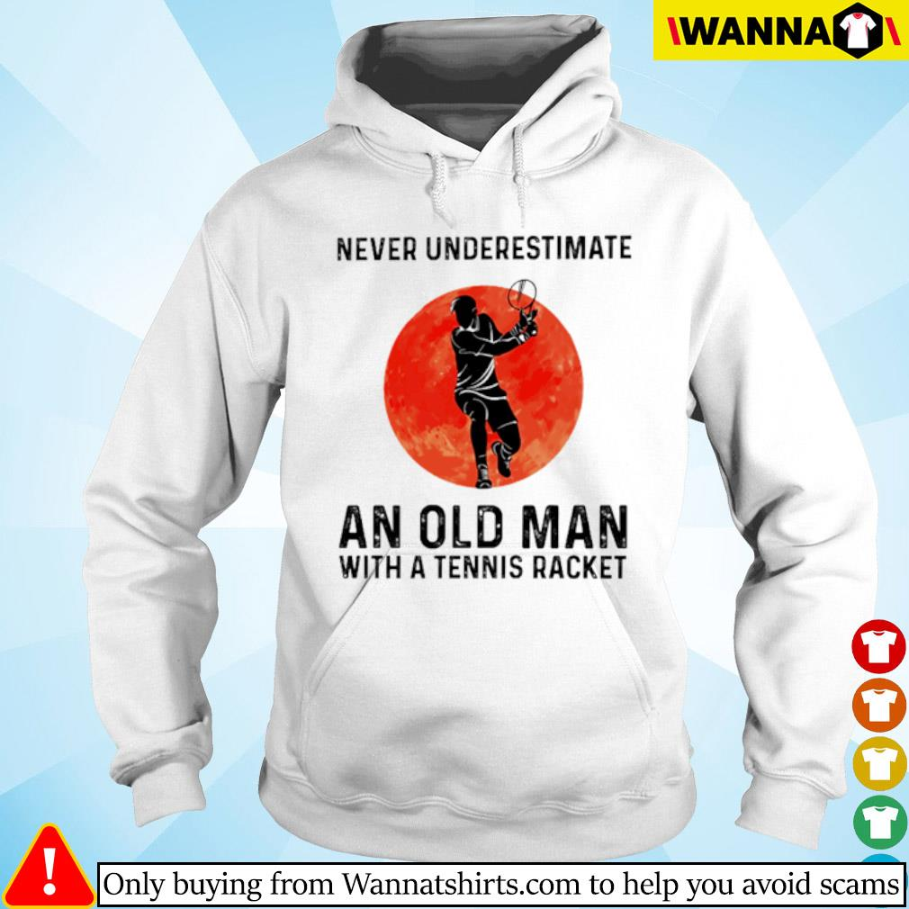 Never underestimate an old man with a tennis racket sunset s Hoodie