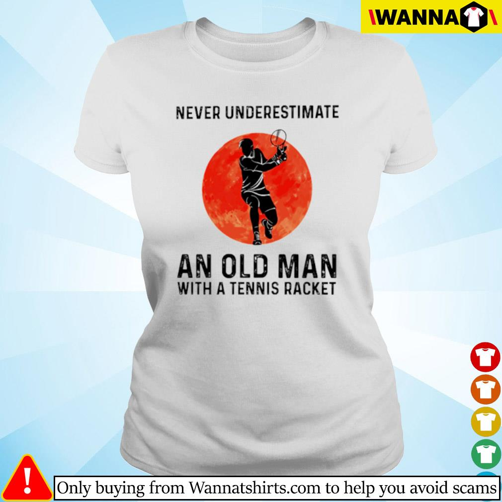 Never underestimate an old man with a tennis racket sunset s Ladies tee