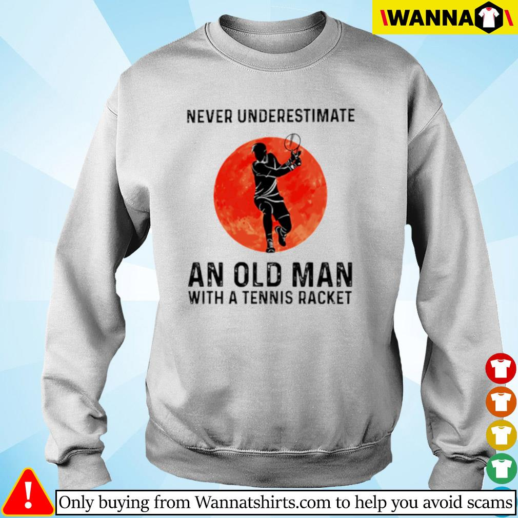 Never underestimate an old man with a tennis racket sunset s Sweater