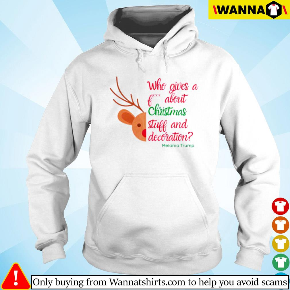Reindeer who gives a about Christmas stuff and decoration Melania Trump sweater Hoodie