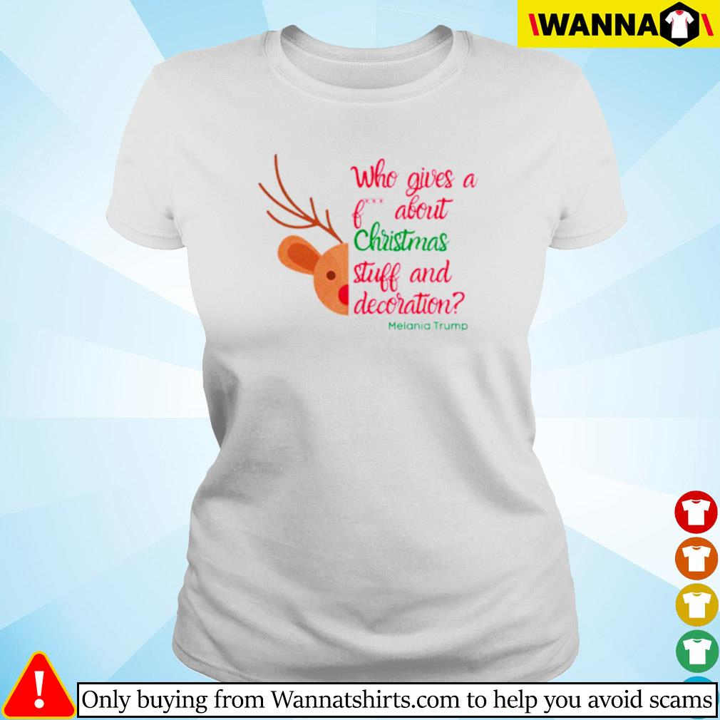 Reindeer who gives a about Christmas stuff and decoration Melania Trump sweater Ladies tee