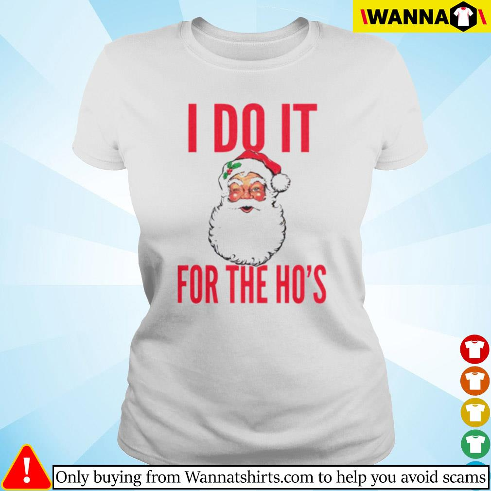 Santa Claus I do it for the Ho's Christmas sweater Ladies tee