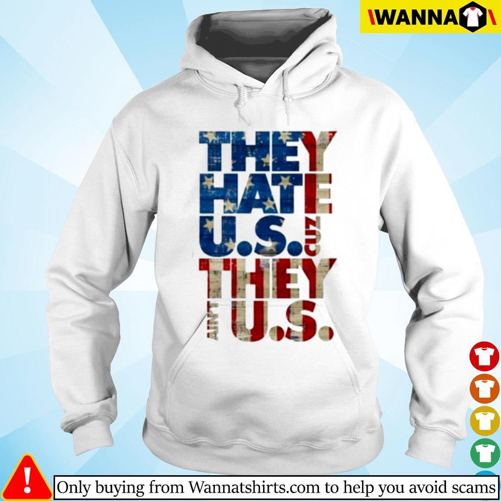 They hate U.S cuz they ain't U.S s Hoodie
