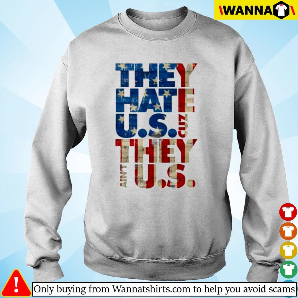 They hate U.S cuz they ain't U.S s Sweater