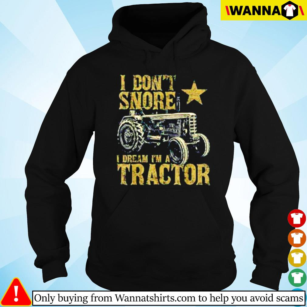Tractor I don't snore I dream I'm a tractor s Hoodie