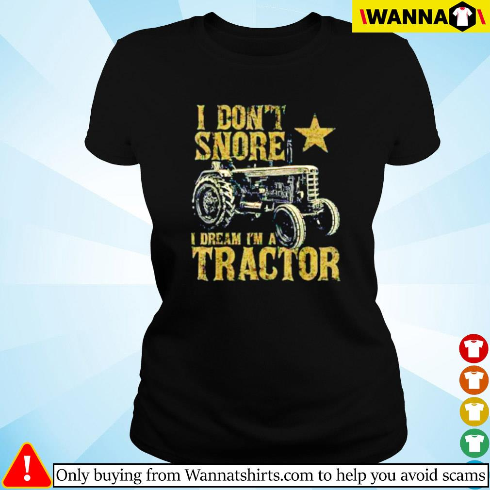 Tractor I don't snore I dream I'm a tractor s Ladies tee