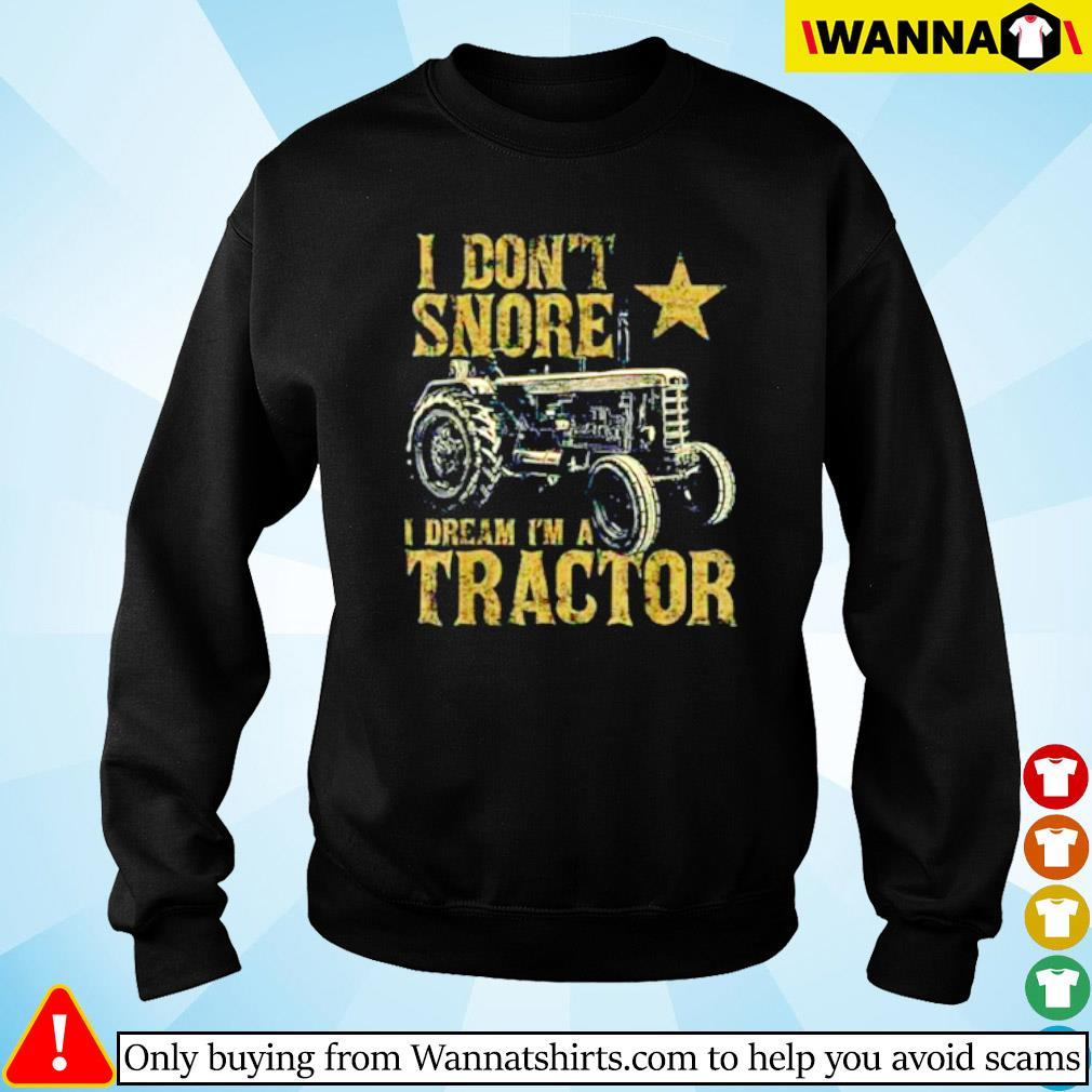 Tractor I don't snore I dream I'm a tractor s Sweater