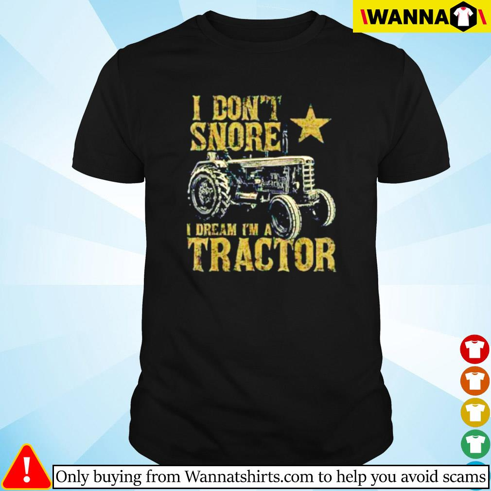 Tractor I don't snore I dream I'm a tractor shirt