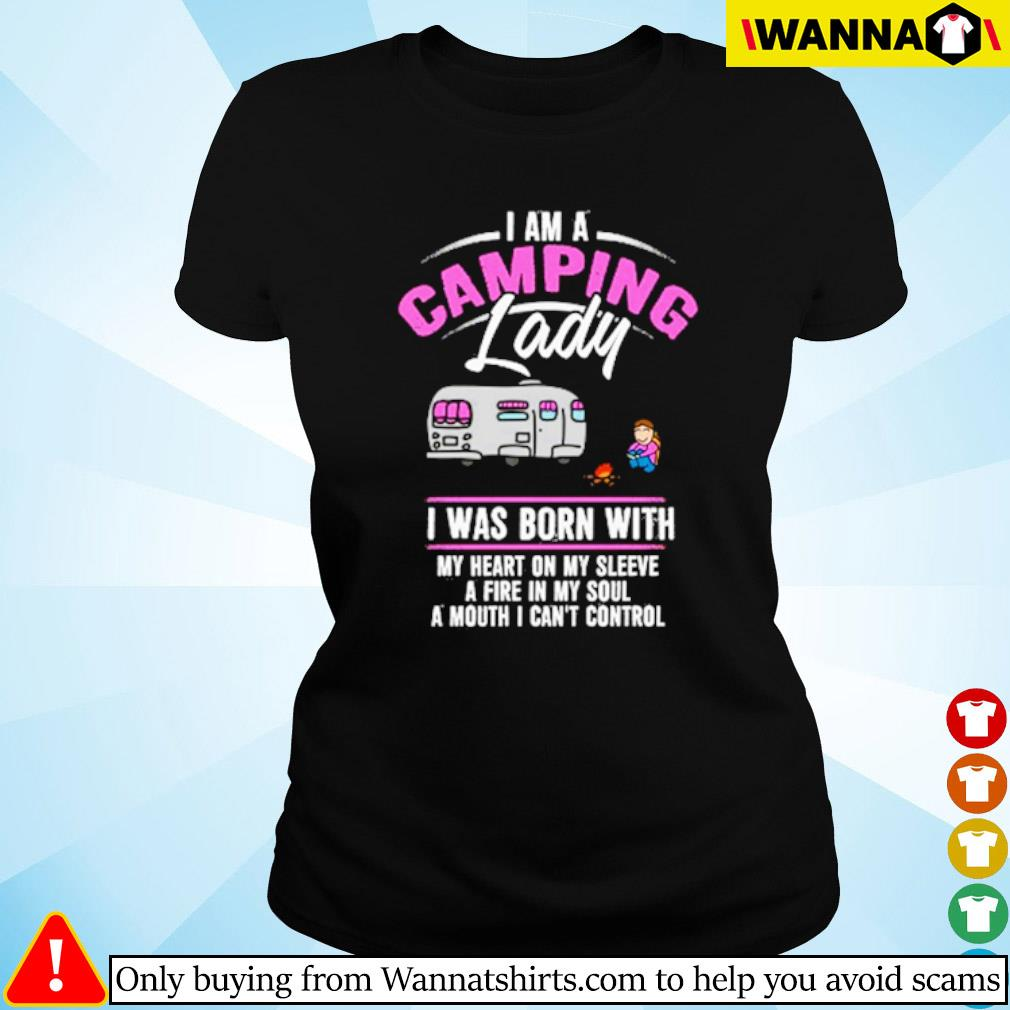 I am a camping lady I was born with my heart on my sleeve a fire in my soul a mouth I can't control s Ladies tee