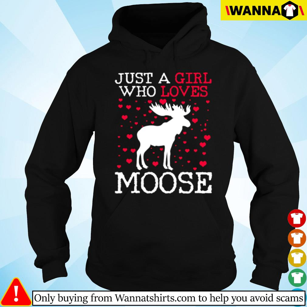 Just a girl who loves moose s Hoodie
