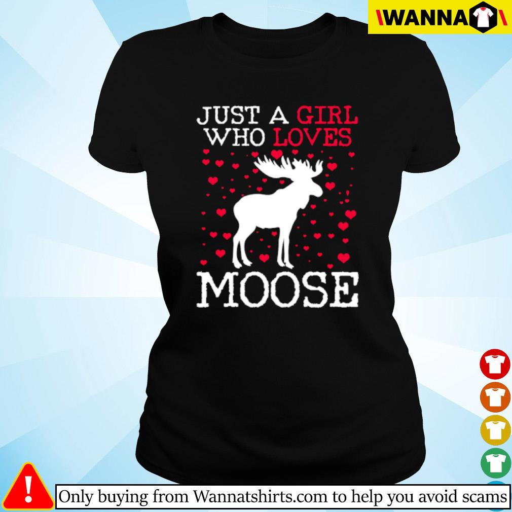 Just a girl who loves moose s Ladies tee