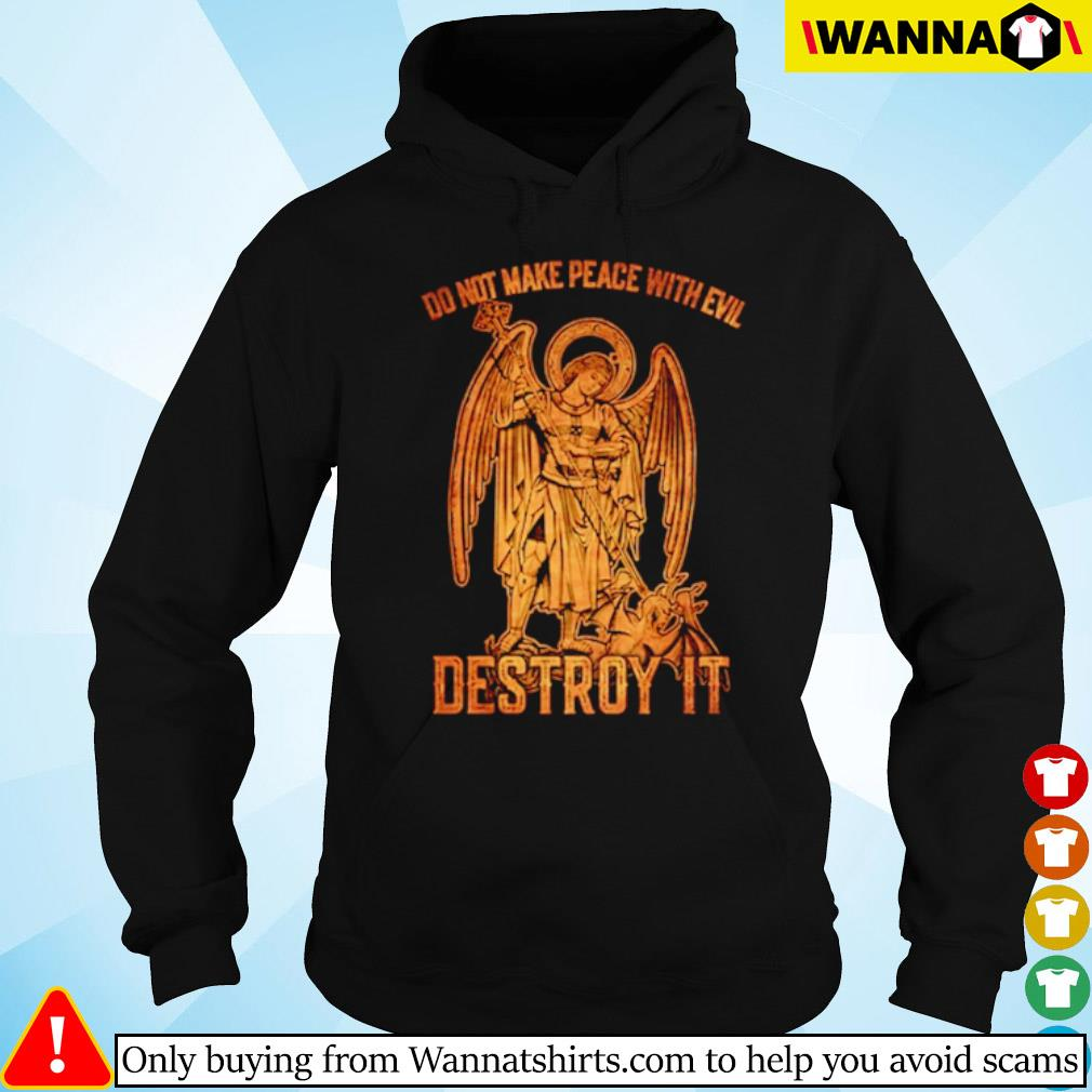 Do not make peace with evil destroy it s Hoodie