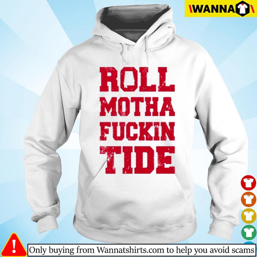 Roll motha fuckin Tide s Hoodie