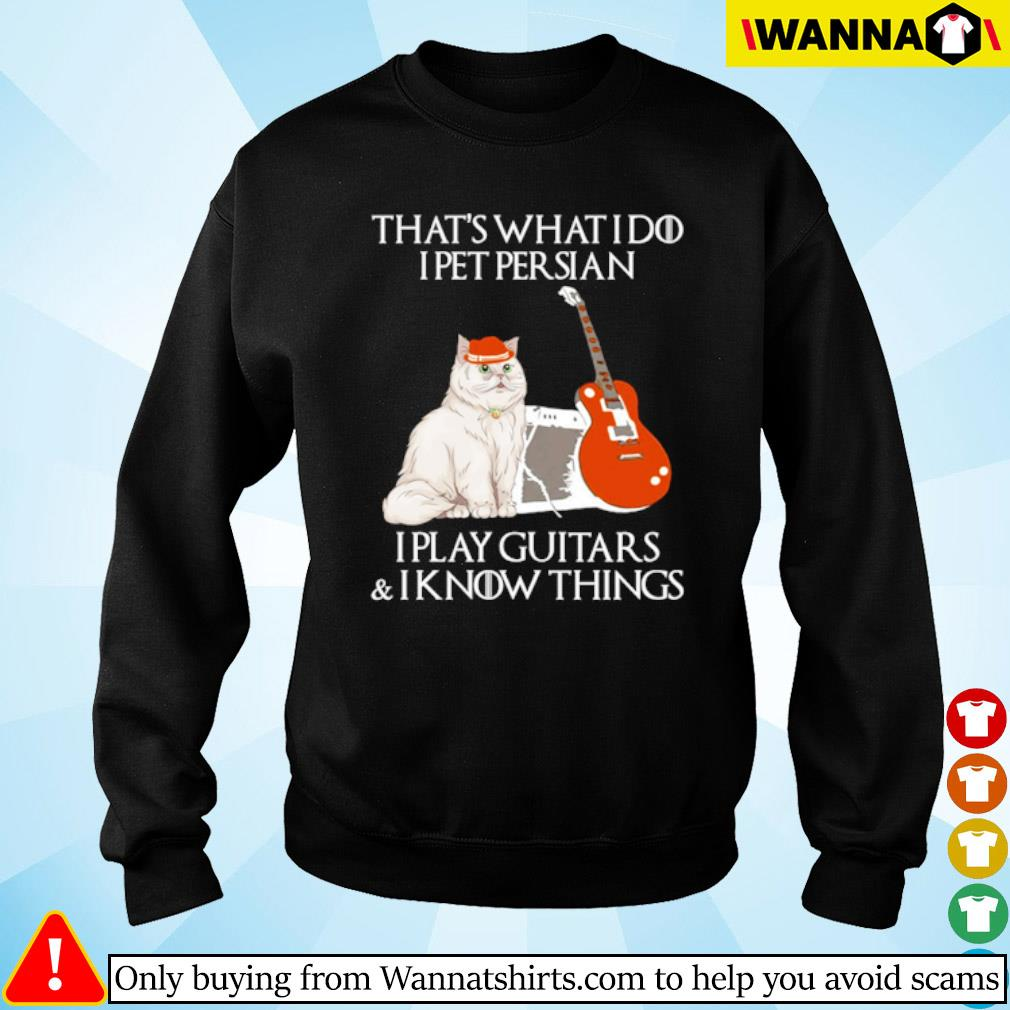 That's what I do I pet Persian I play guitars and I know things s Sweater