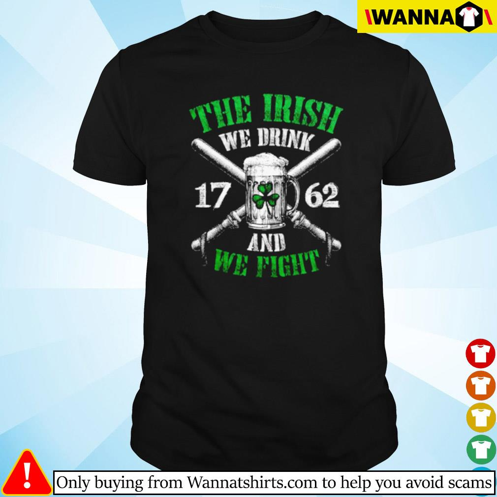 This Irish we drink and we fight shirt